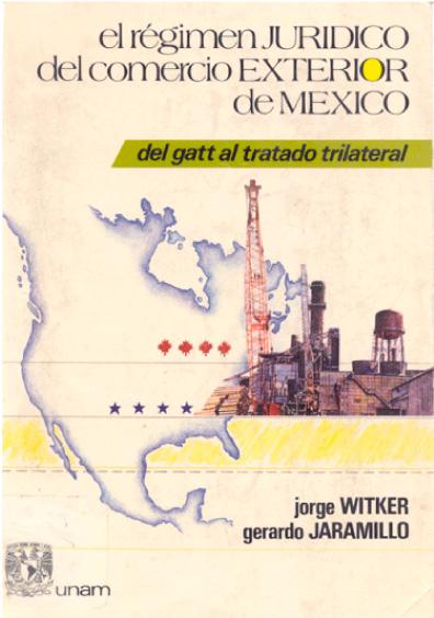 Régimen jurídico del comercio exterior de México. Del GATT al tratado trilateral de libre comercio