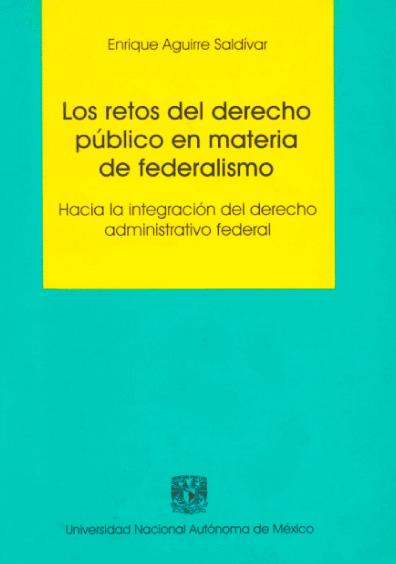 Los retos del derecho público en materia de federalismo. Hacia la integración del derecho administrativo federal