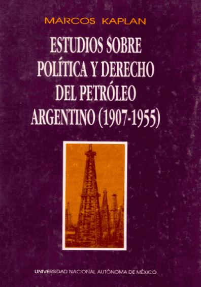 Estudios sobre política y derecho del petróleo argentino (1907-1955)