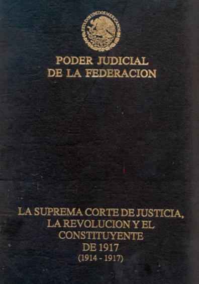 La Suprema Corte de Justicia, la Revolución y el Constituyente de 1917 (1914-1917)