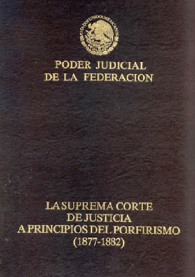 La Suprema Corte de Justicia en el primer periodo del porfirismo (1877-1882)