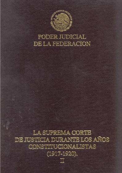 La Suprema Corte de Justicia durante los años constitucionalistas (1917-1920), t. II