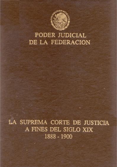 La Suprema Corte de Justicia a fines del siglo XIX, 1888-1990
