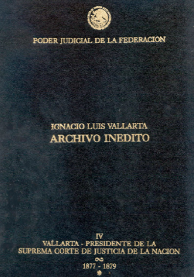 Ignacio Luis Vallarta, archivo inédito, t. IV, vol. I