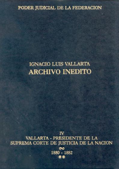 Ignacio Luis Vallarta, archivo inédito, t. IV, vol. II