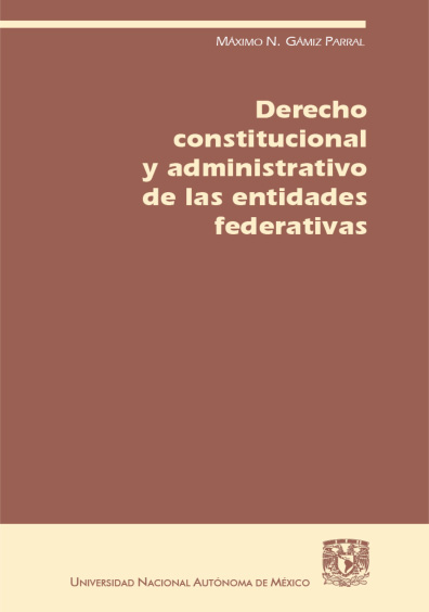 Derecho constitucional y administrativo de las entidades federativas, 3a. ed.