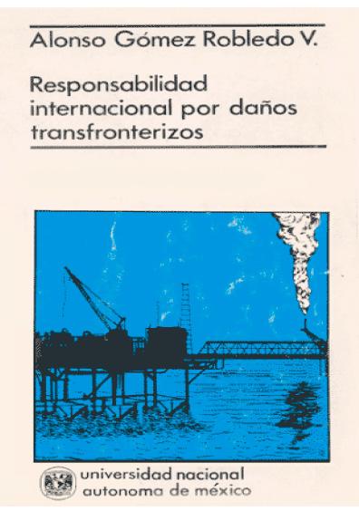 Responsabilidad internacional por daños transfronterizos, 1a. reimp.