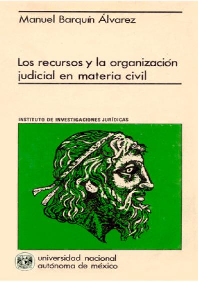 Los recursos y la organización judicial en materia civil. Estudio comparativo de los sistemas de impugnación en Alemania, España, Italia y México