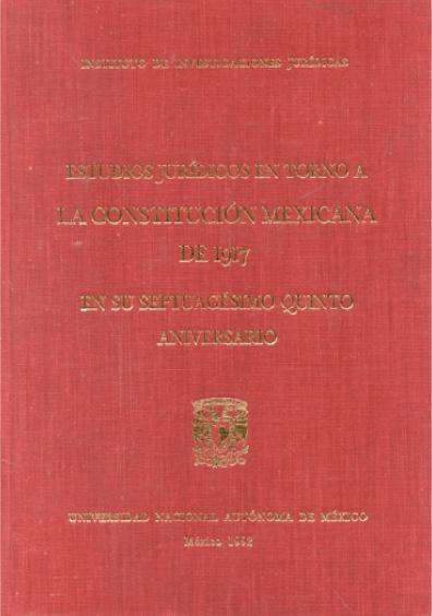 Estudios jurídicos en torno a la Constitución mexicana de 1917, en su septuagésimo quinto aniversario