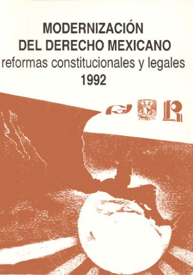 Modernización del derecho mexicano. Reformas constitucionales y legales 1992