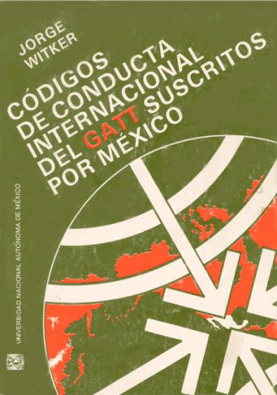 Códigos de conducta internacional del GATT suscritos por México (comentados y relacionados con la legislación mexicana)