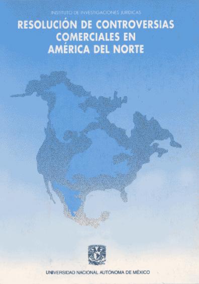 Resolución de controversias comerciales en América del Norte, 1a. reimp.