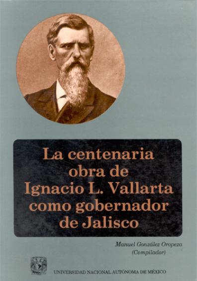 La centenaria obra de Ignacio L. Vallarta como gobernador de Jalisco