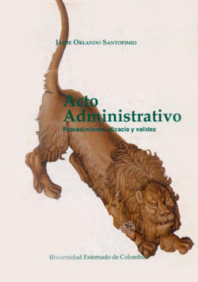 Acto administrativo. Procedimiento, eficacia y validez, 2a. ed.