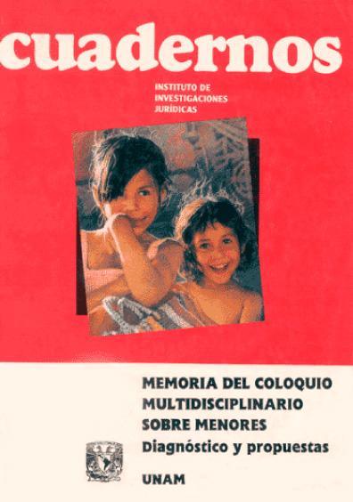 Cuadernos del Instituto de Investigaciones Jurídicas. Memoria del Coloquio multidisciplinario sobre menores. Diagnóstico y propuestas