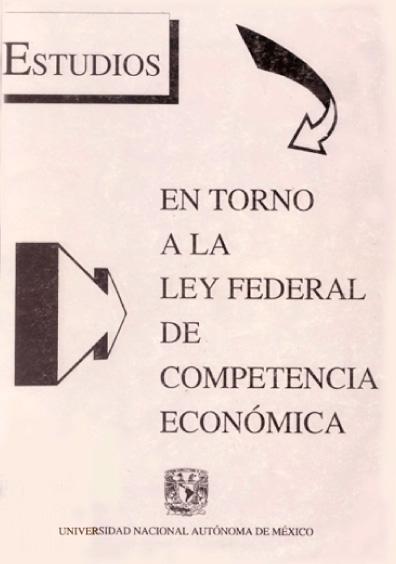 Estudios en torno a la Ley Federal de Competencia Económica