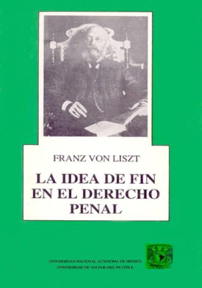La idea de fin en el derecho penal, 1a. reimp.