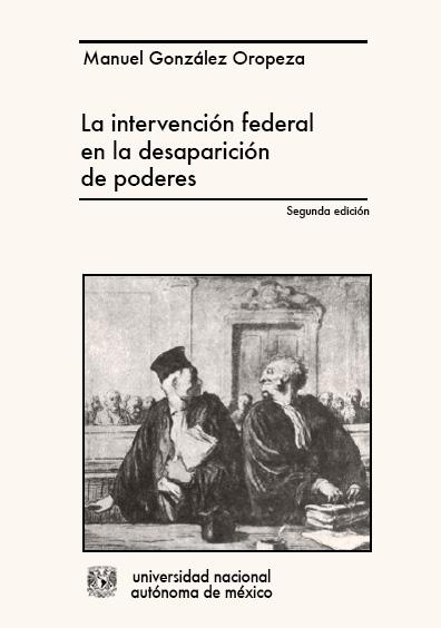 La intervención federal en la desaparición de poderes, 2a. ed.