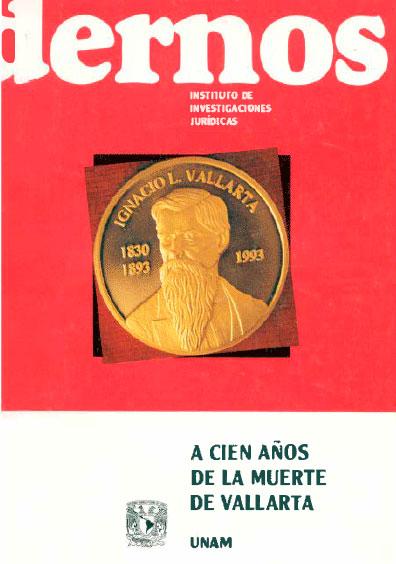 Cuadernos del Instituto de Investigaciones Jurídicas. A cien años de la muerte de Vallarta