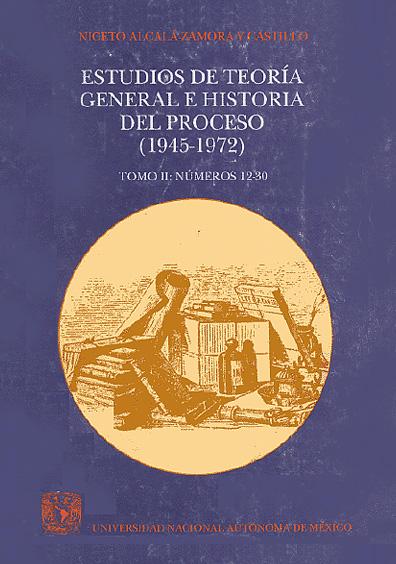 Estudios de teoría general e historia del proceso (1945-1972), t. II, 1a. reimp.