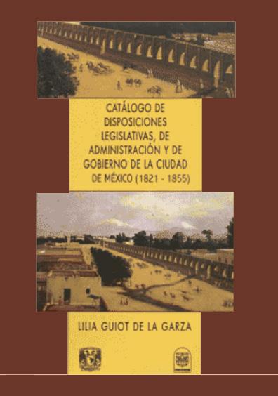 Catálogo de disposiciones legislativas, de administración y de gobierno de la ciudad de México (1821-1855)