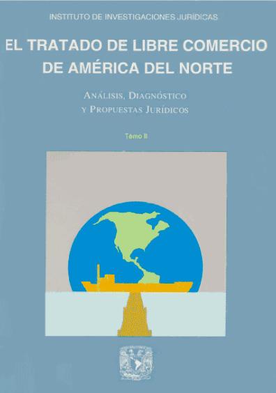 El Tratado de Libre Comercio de América del Norte. Análisis, diagnóstico y propuestas jurídicas, t. II