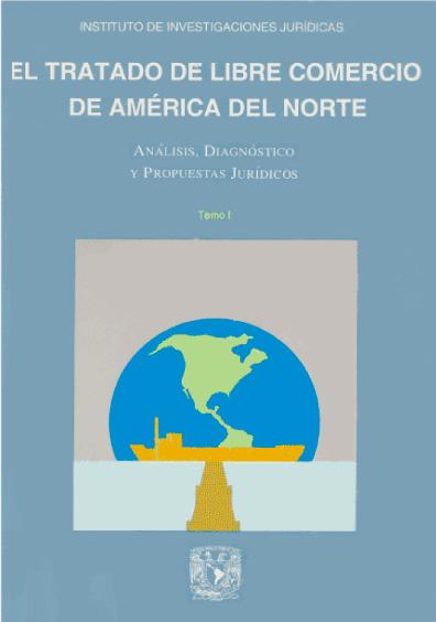 El Tratado de Libre Comercio de América del Norte. Análisis, diagnóstico y propuestas jurídicas, t. I