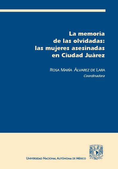 La memoria de las olvidadas: las mujeres asesinadas en Ciudad Juárez