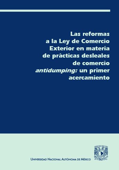 Las reformas a la Ley de Comercio Exterior en Materia de Prácticas Desleales de Comercio Antidumping: un primer acercamiento