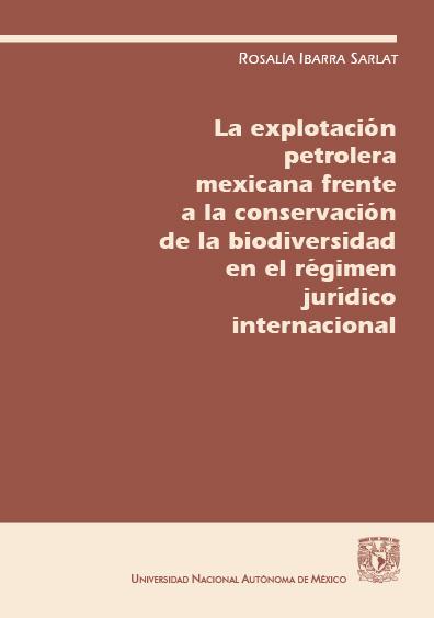 La explotación petrolera mexicana frente a la conservación de la biodiversidad en el régimen jurídico internacional