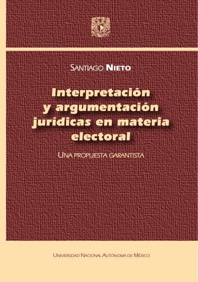 Interpretación y argumentación jurídicas en materia electoral, 1a. reimp