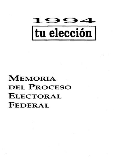 1994 tu elección. Memoria del proceso electoral federal