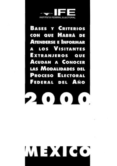 Bases y criterios con que habrá de atenderse e informar a los visitantes extranjeros que acudan a conocer las modalidades del proceso electoral del año 2000