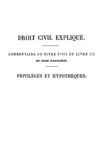 Droit civil expliqué des priviléges et hypothèques, t. I