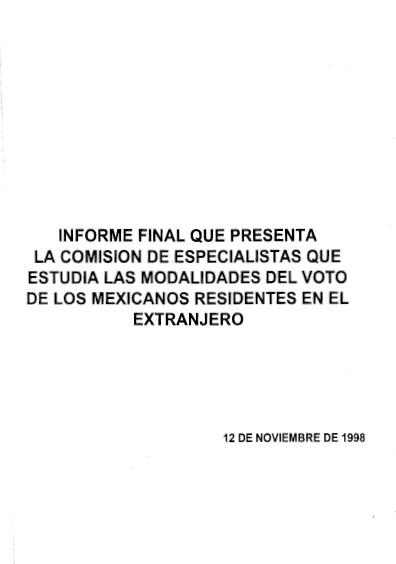 Informe final que presenta la comisión de especialistas que estudia las modalidades del voto de los mexicanos residentes en el extranjero