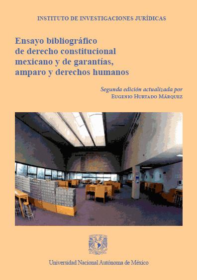 Ensayo bibliográfico de derecho constitucional mexicano y de garantías, amparo y derechos humanos