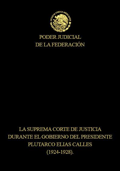 La Suprema Corte de Justicia durante el gobierno del presidente Plutarco Elías Calles (1924-1928)