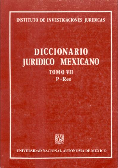 Diccionario jurídico mexicano, t. VII, P-Reo