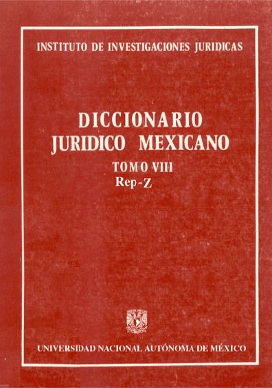 Diccionario jurídico mexicano, t. VIII, Rep-Z