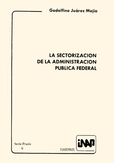 Praxis 009. La sectorización de la administración pública federal