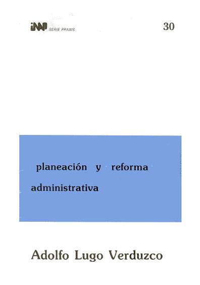 Praxis 030. Planeación y reforma administrativa
