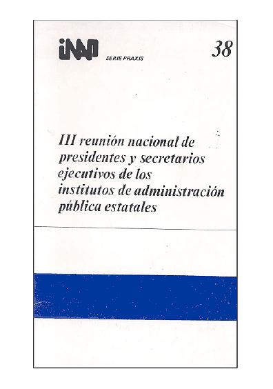 Praxis 038. III Reunión nacional de presidentes y secretarios ejecutivos de los institutos de administración pública estatales