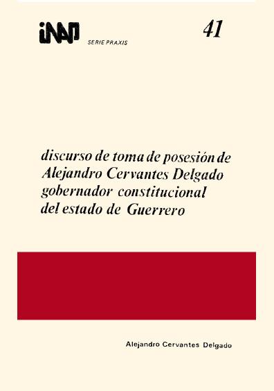 Praxis 041. Discurso de toma de protesta de Alejandro Cervantes Delgado, gobernador constitucional del estado de Guerrero