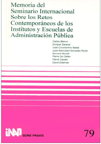 Praxis 079. Memoria del Seminario Internacional sobre los Retos Contemporáneos de los Institutos y Escuelas de Administración Pública