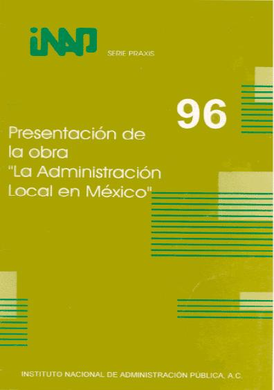 """Praxis 096. Presentación de la obra """"La administración local en México"""""""