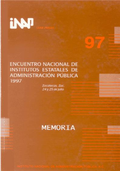 Praxis 097. Encuentro Nacional de Institutos Estatales de Adminstración Pública, 1997