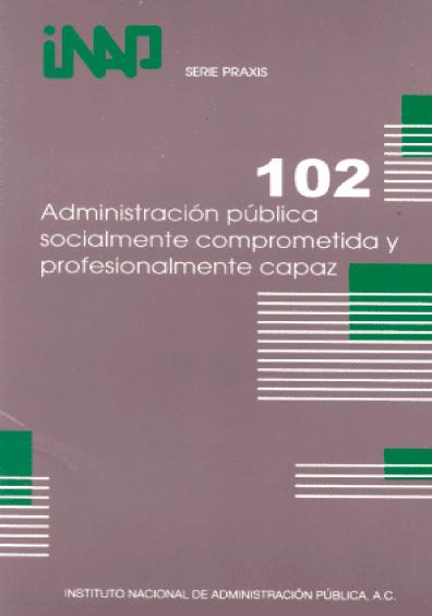 Praxis 102. Administración pública socialmente comprometida y profesionalmente capaz