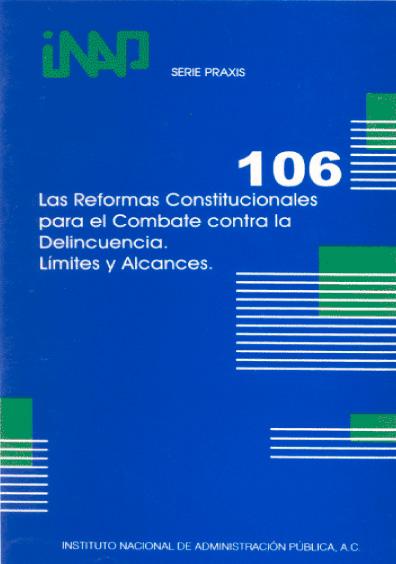 Praxis 106. Las reformas constitucionales para el combate contra la delincuencia. Límites y alcances
