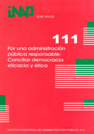 Praxis 111. Por una administración pública responsable: conciliar democracia, eficacia y ética