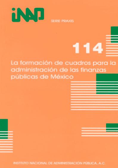 Praxis 114. La formación de cuadros para la administración de finanzas públicas de México